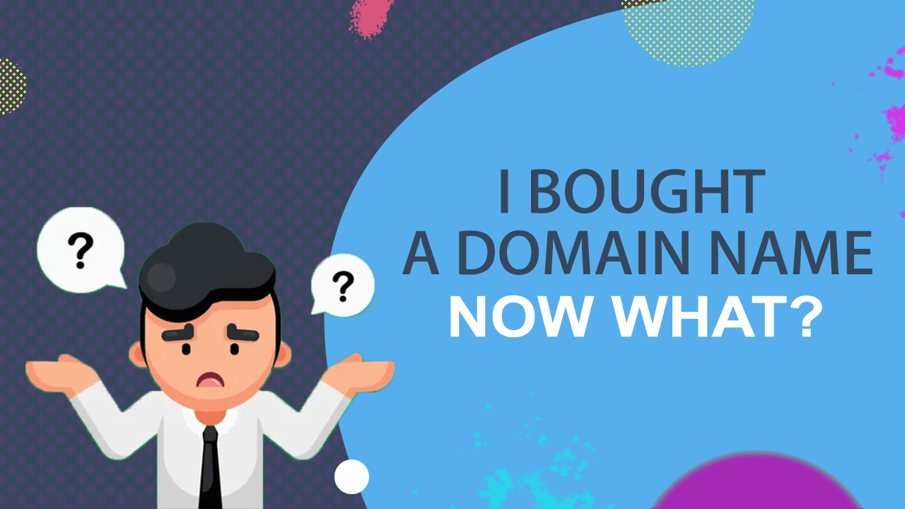 i bought a domain name now what